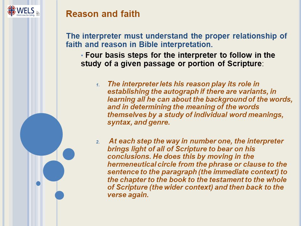 Reason and faith The interpreter must understand the proper relationship of faith and reason in Bible interpretation.