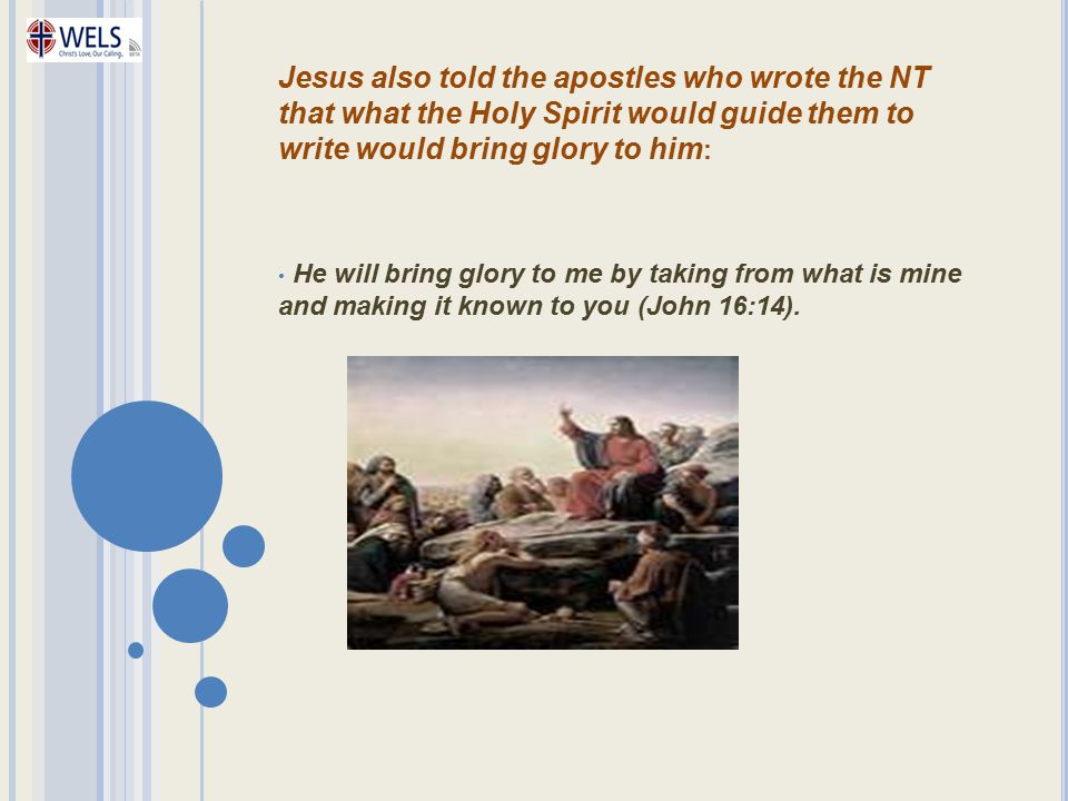 Jesus also told the apostles who wrote the NT that what the Holy Spirit would guide them to write would bring glory to him: