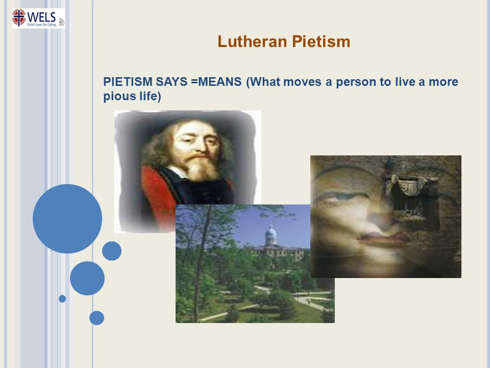 Lutheran Pietism PIETISM SAYS =MEANS (What moves a person to live a more pious life)