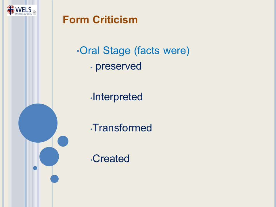 Form Criticism Oral Stage (facts were) preserved Interpreted Transformed Created