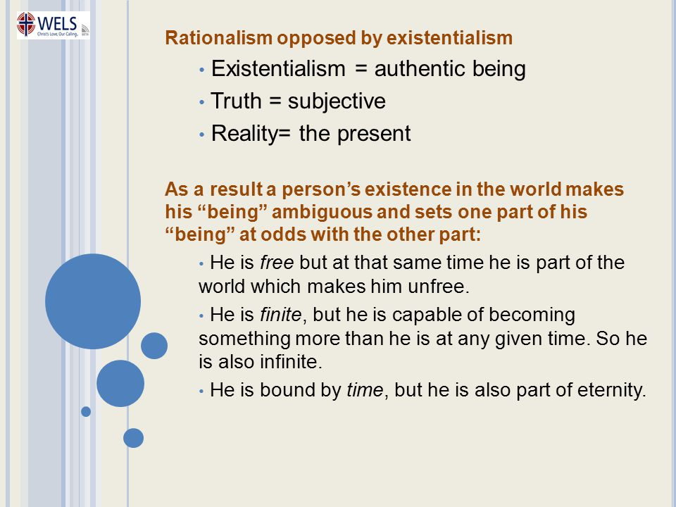Existentialism = authentic being Truth = subjective