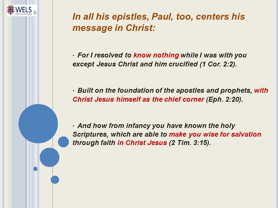 In all his epistles, Paul, too, centers his message in Christ: