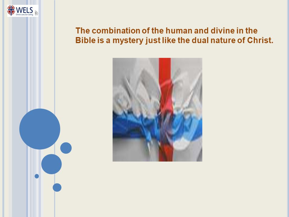 The combination of the human and divine in the Bible is a mystery just like the dual nature of Christ.
