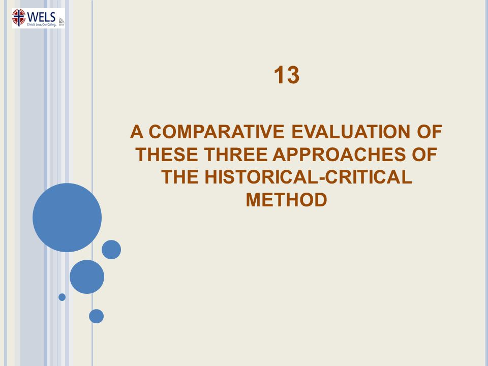 13 A COMPARATIVE EVALUATION OF THESE THREE APPROACHES OF THE HISTORICAL-CRITICAL METHOD
