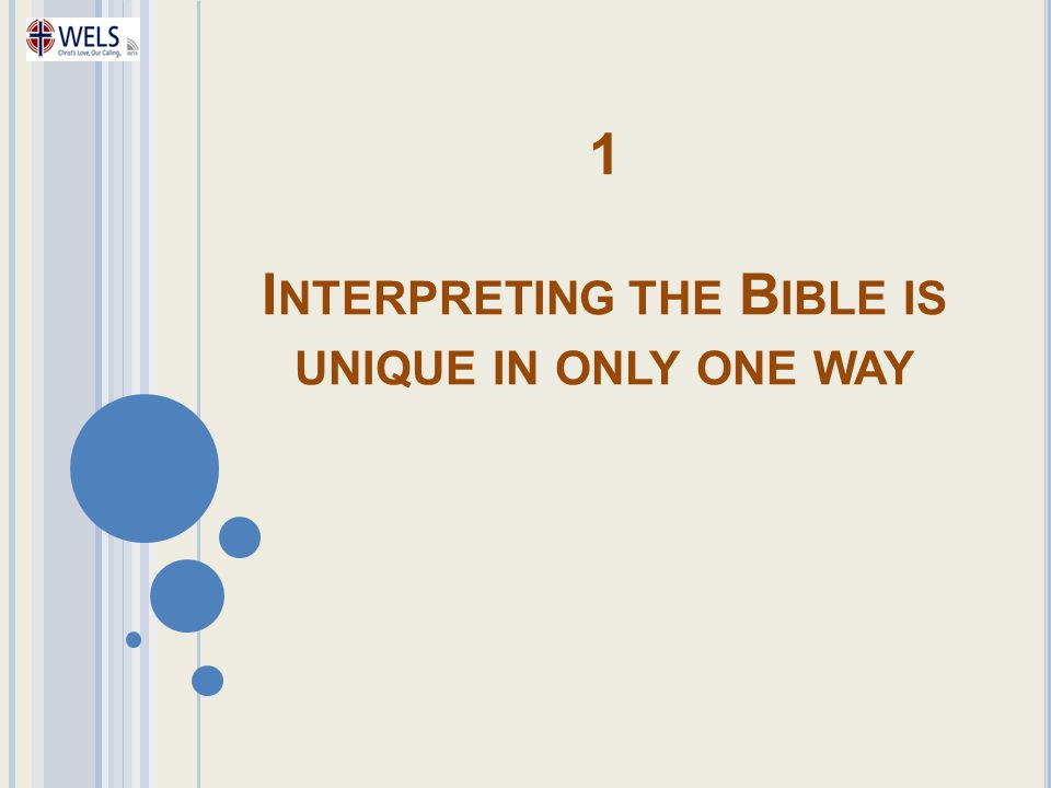 1 Interpreting the Bible is unique in only one way