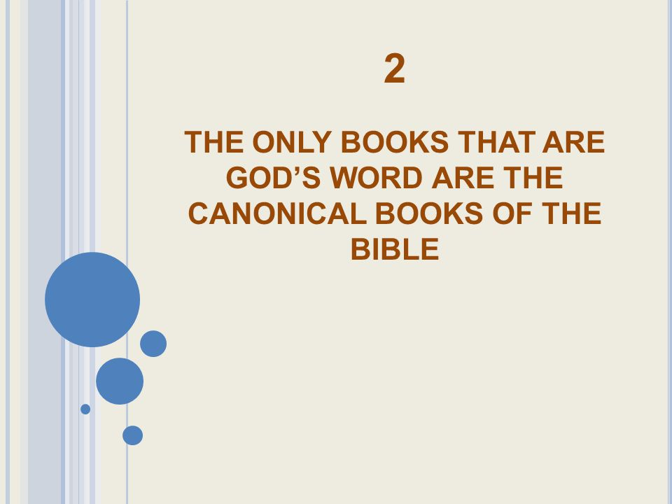 2 THE ONLY BOOKS THAT ARE GOD'S WORD ARE THE CANONICAL BOOKS OF THE BIBLE