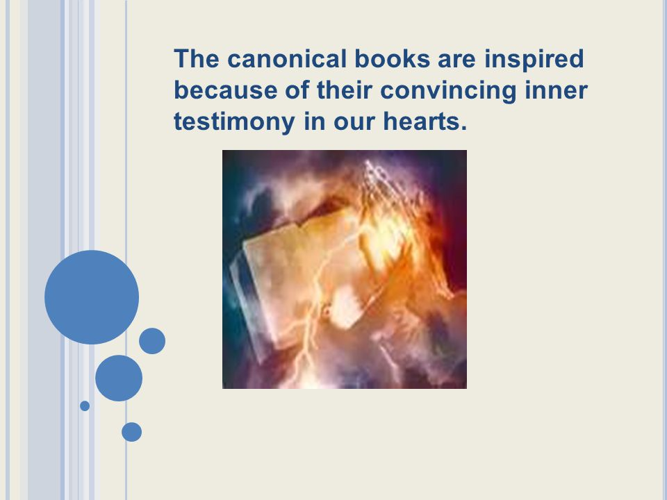 The canonical books are inspired because of their convincing inner testimony in our hearts.