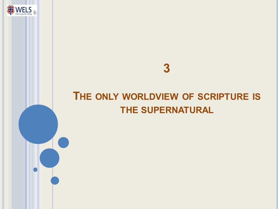 3 The only worldview of scripture is the supernatural