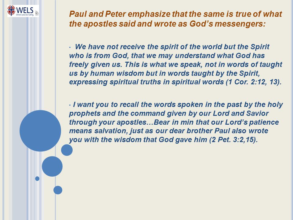 Paul and Peter emphasize that the same is true of what the apostles said and wrote as God's messengers: