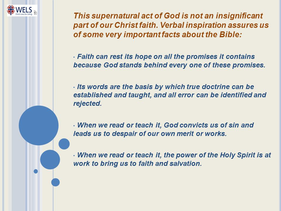 This supernatural act of God is not an insignificant part of our Christ faith. Verbal inspiration assures us of some very important facts about the Bible: