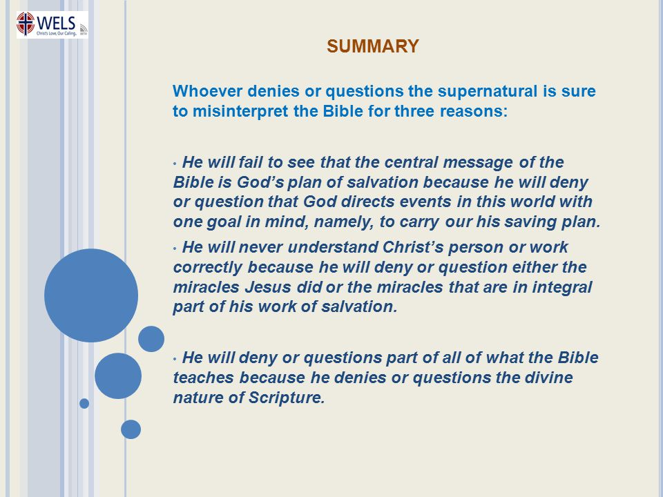 summary Whoever denies or questions the supernatural is sure to misinterpret the Bible for three reasons: