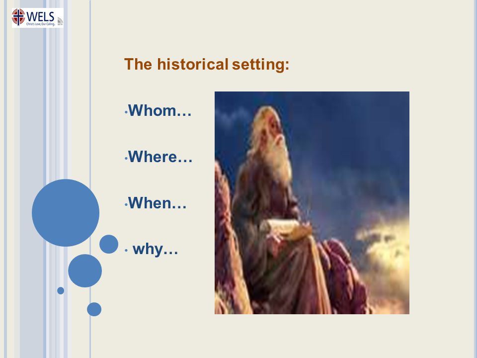 The historical setting: Whom… Where… When… why…