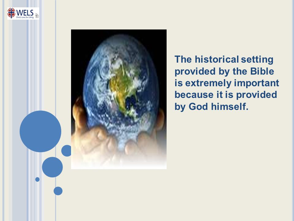 The historical setting provided by the Bible is extremely important because it is provided by God himself.
