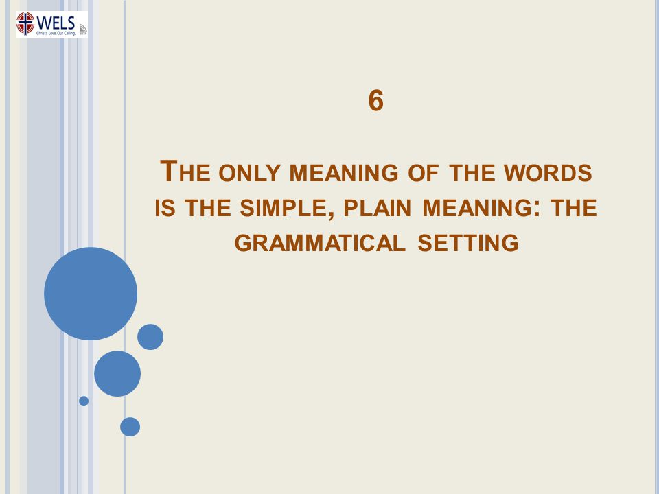 6 The only meaning of the words is the simple, plain meaning: the grammatical setting