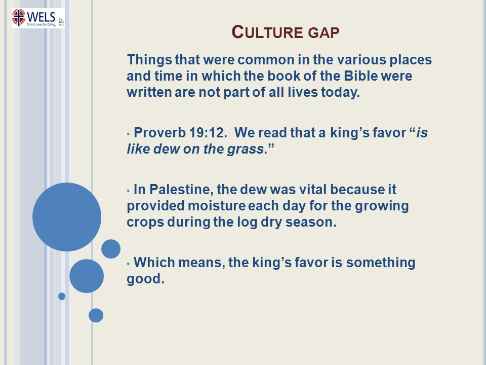 Culture gap Things that were common in the various places and time in which the book of the Bible were written are not part of all lives today.
