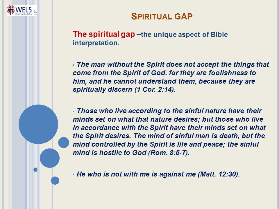 Spiritual gap The spiritual gap –the unique aspect of Bible interpretation.