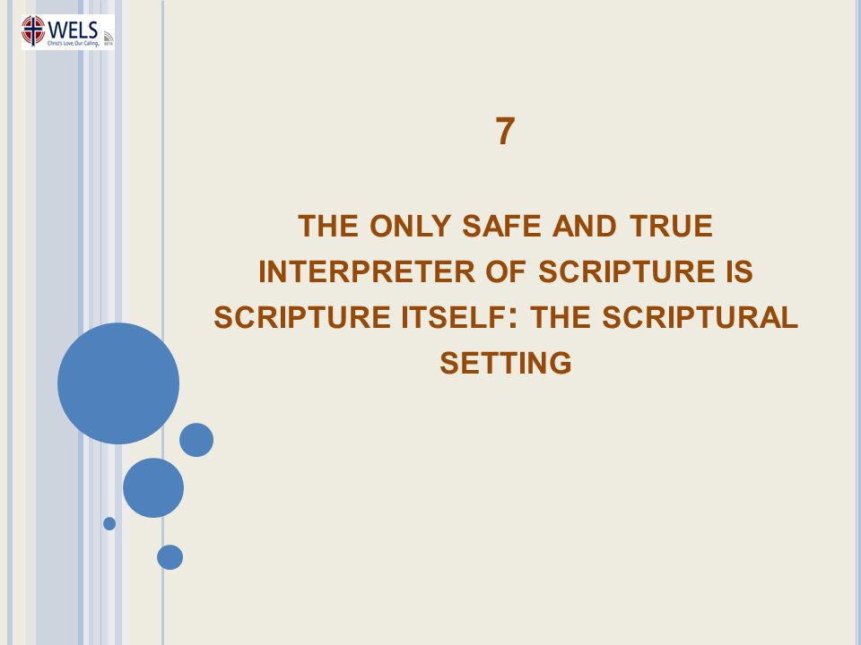 7 the only safe and true interpreter of scripture is scripture itself: the scriptural setting
