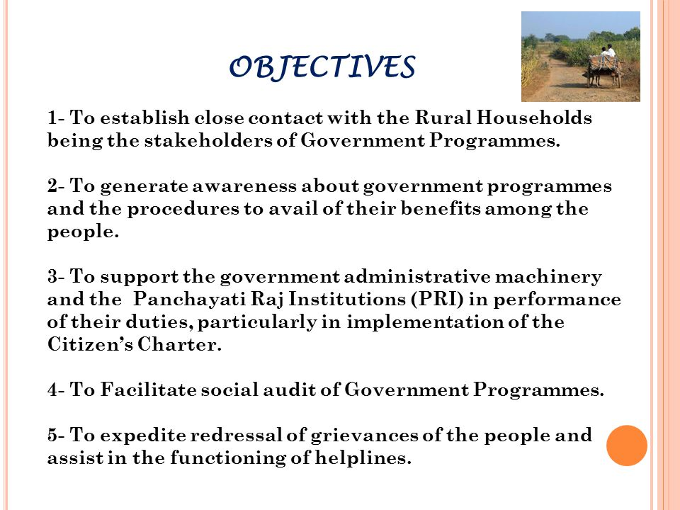 OBJECTIVES 1- To establish close contact with the Rural Households being the stakeholders of Government Programmes.