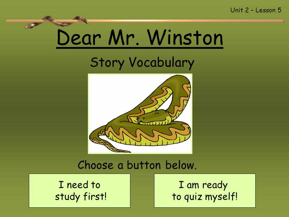 Dear Mr. Winston Story Vocabulary Choose a button below. I need to