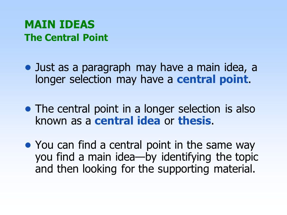 MAIN IDEAS The Central Point. • Just as a paragraph may have a main idea, a longer selection may have a central point.