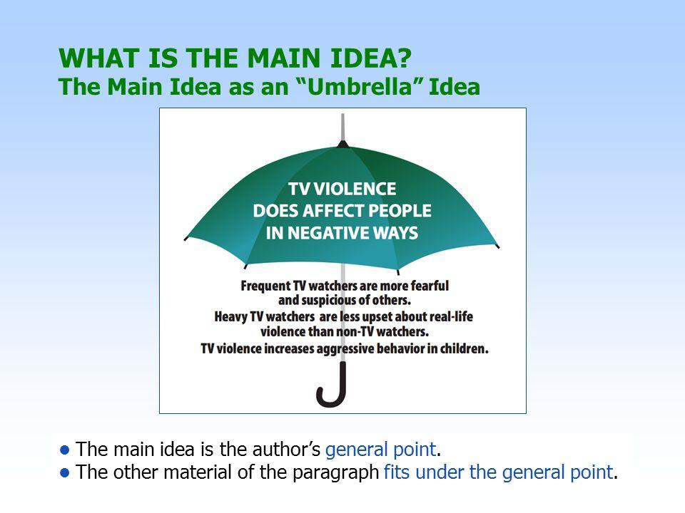 WHAT IS THE MAIN IDEA The Main Idea as an Umbrella Idea