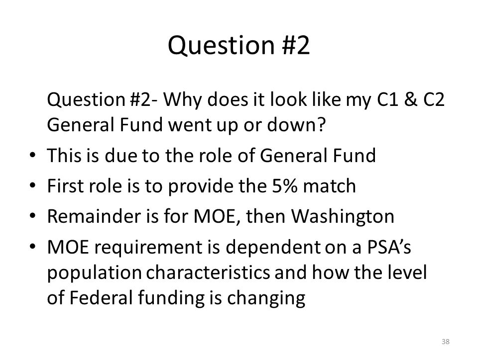Question #2 Question #2- Why does it look like my C1 & C2 General Fund went up or down This is due to the role of General Fund.