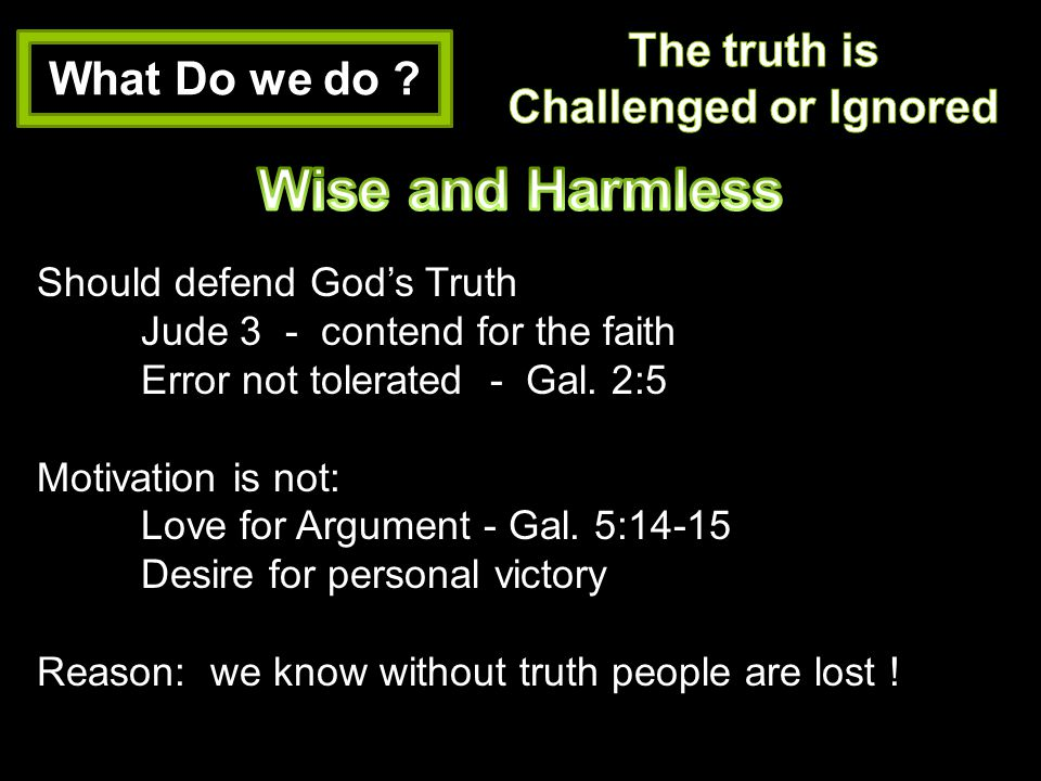 Wise and Harmless The truth is What Do we do Challenged or Ignored