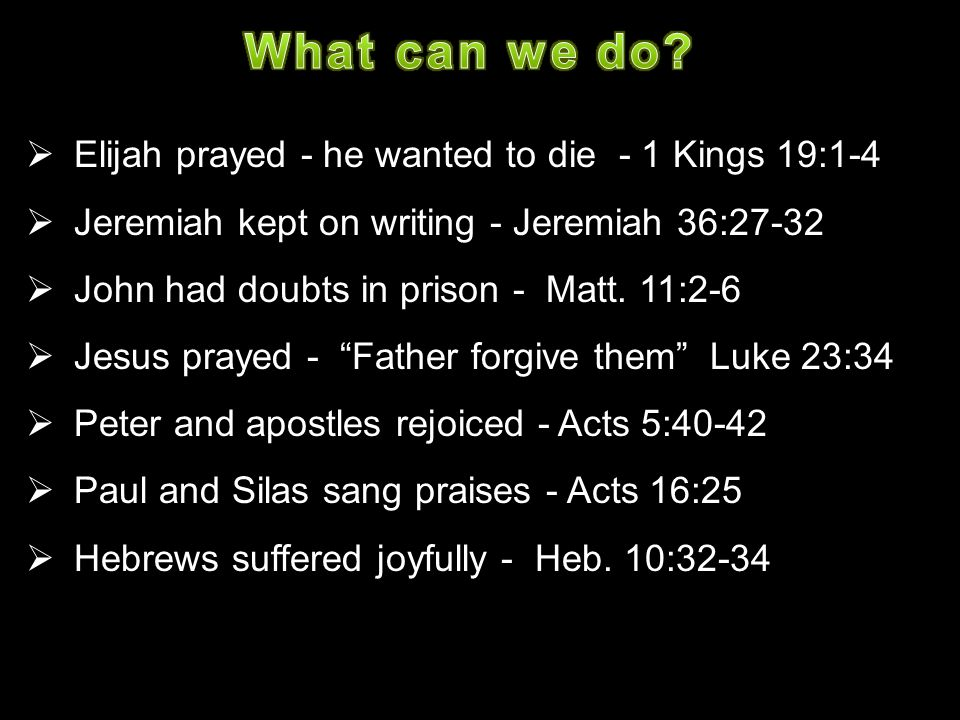 What can we do Elijah prayed - he wanted to die - 1 Kings 19:1-4