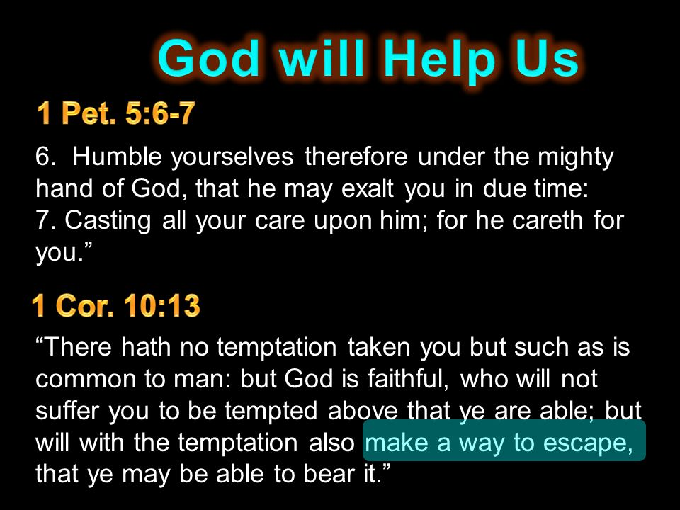 God will Help Us 1 Pet. 5:6-7 1 Cor. 10:13