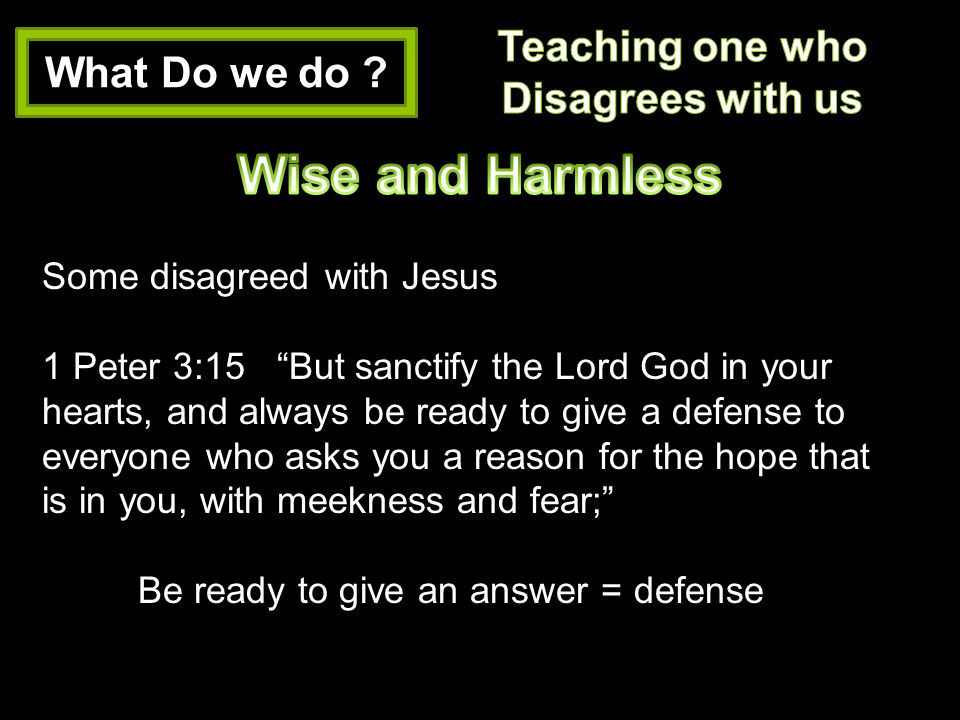Wise and Harmless Teaching one who What Do we do Disagrees with us