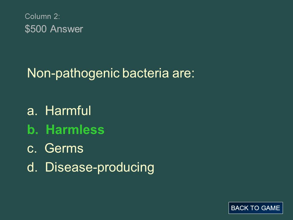 Non-pathogenic bacteria are: a. Harmful b. Harmless c. Germs