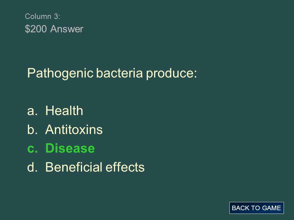 Pathogenic bacteria produce: a. Health b. Antitoxins c. Disease