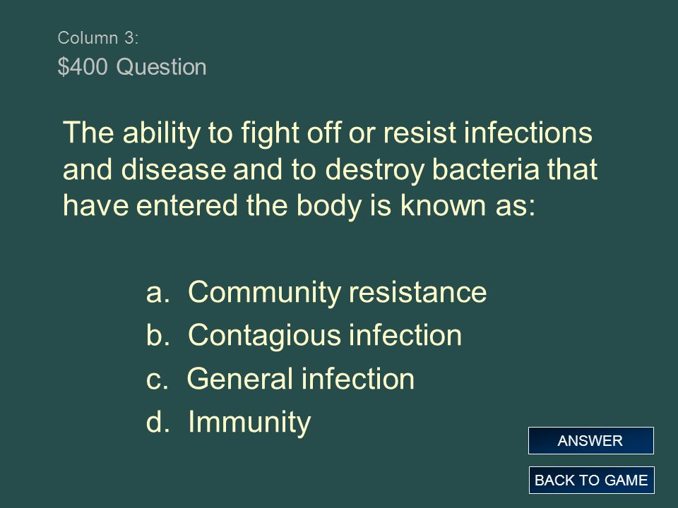 a. Community resistance b. Contagious infection c. General infection