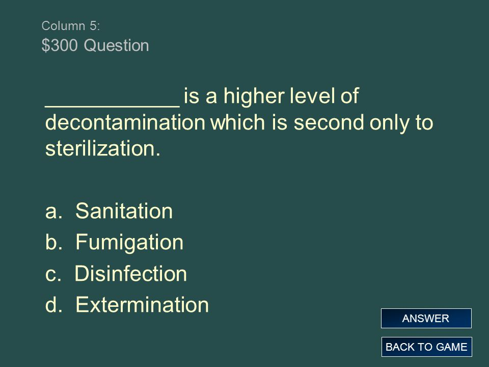 Column 5: $300 Question ___________ is a higher level of decontamination which is second only to sterilization.