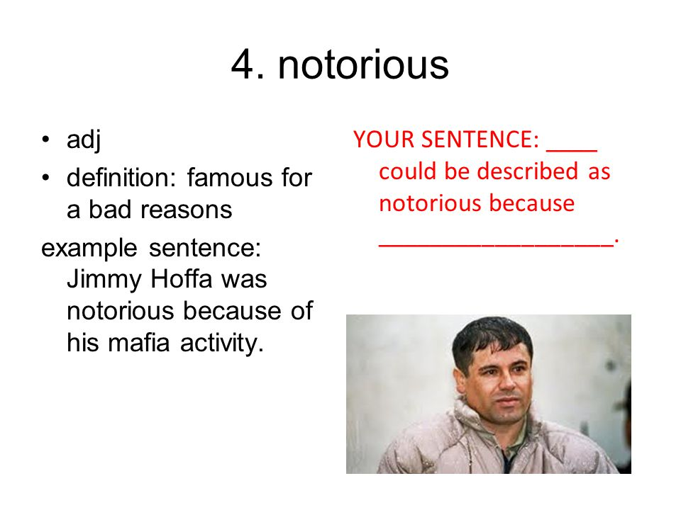 4. notorious adj definition: famous for a bad reasons