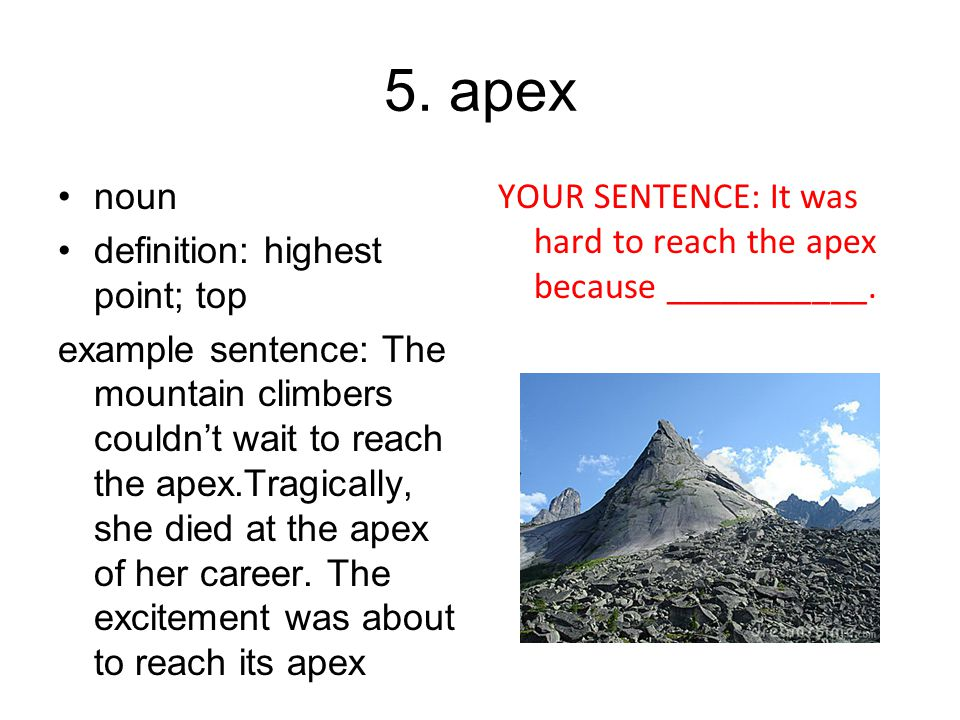 5. apex noun definition: highest point; top