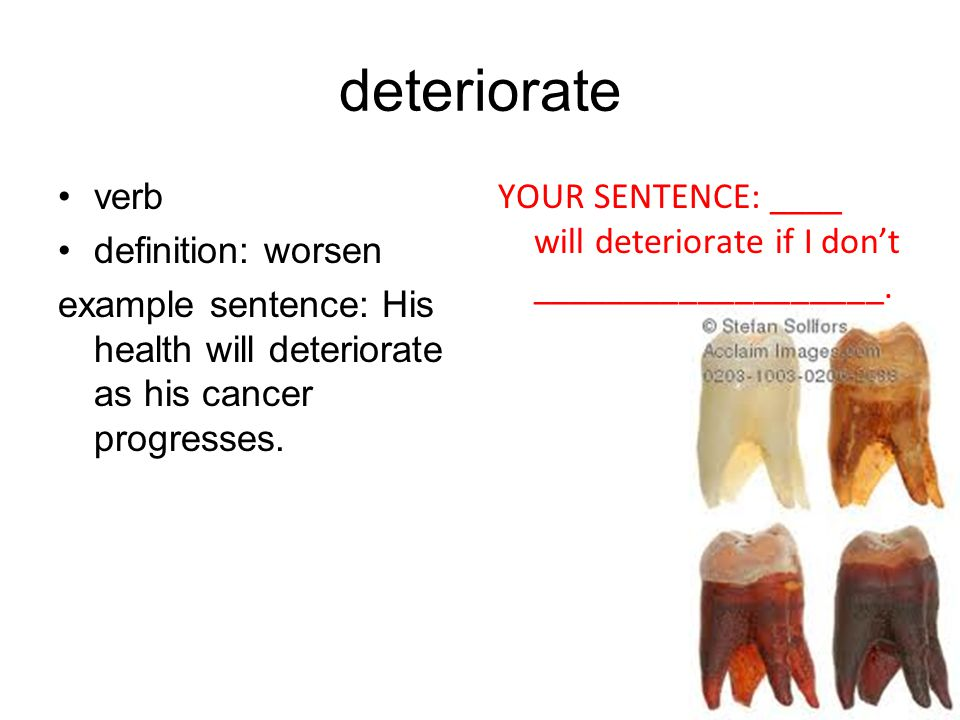 deteriorate verb definition: worsen