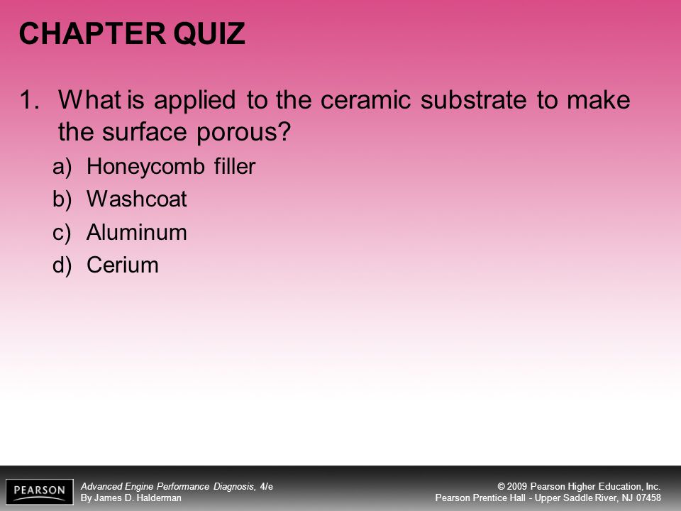 CHAPTER QUIZ What is applied to the ceramic substrate to make the surface porous Honeycomb filler.