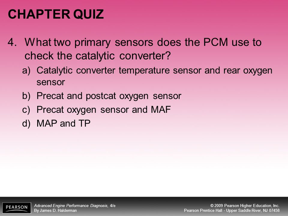 CHAPTER QUIZ 4. What two primary sensors does the PCM use to check the catalytic converter
