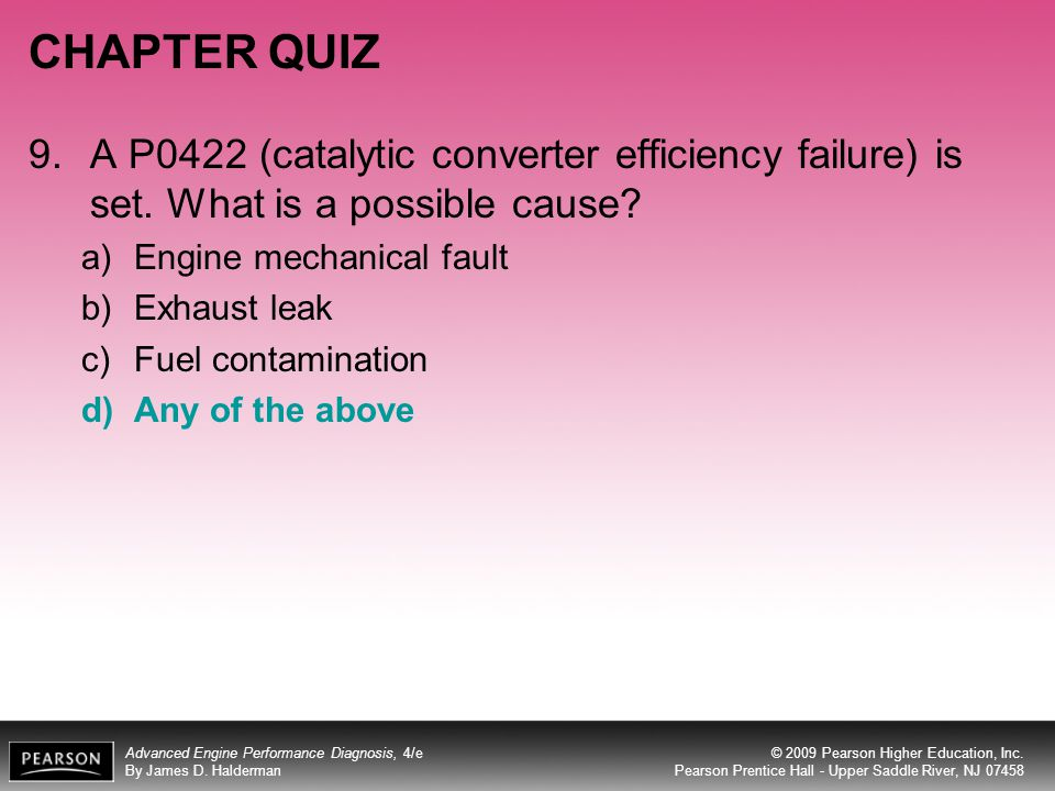 CHAPTER QUIZ 9. A P0422 (catalytic converter efficiency failure) is set. What is a possible cause Engine mechanical fault.