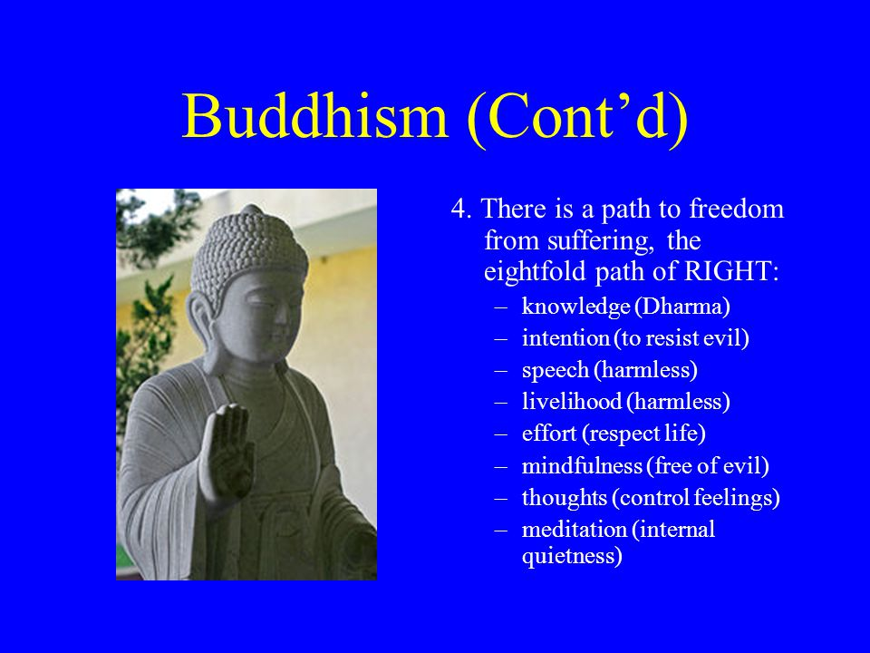 Buddhism (Cont'd) 4. There is a path to freedom from suffering, the eightfold path of RIGHT: knowledge (Dharma)