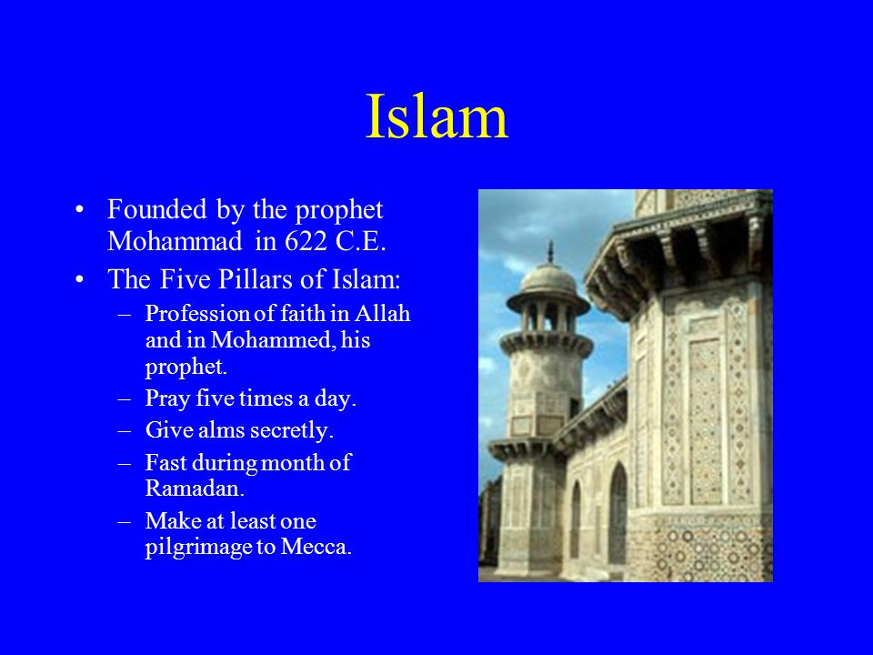Islam Founded by the prophet Mohammad in 622 C.E.