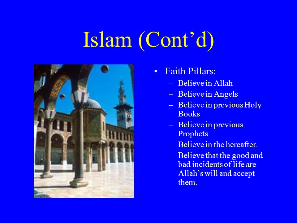 Islam (Cont'd) Faith Pillars: Believe in Allah Believe in Angels