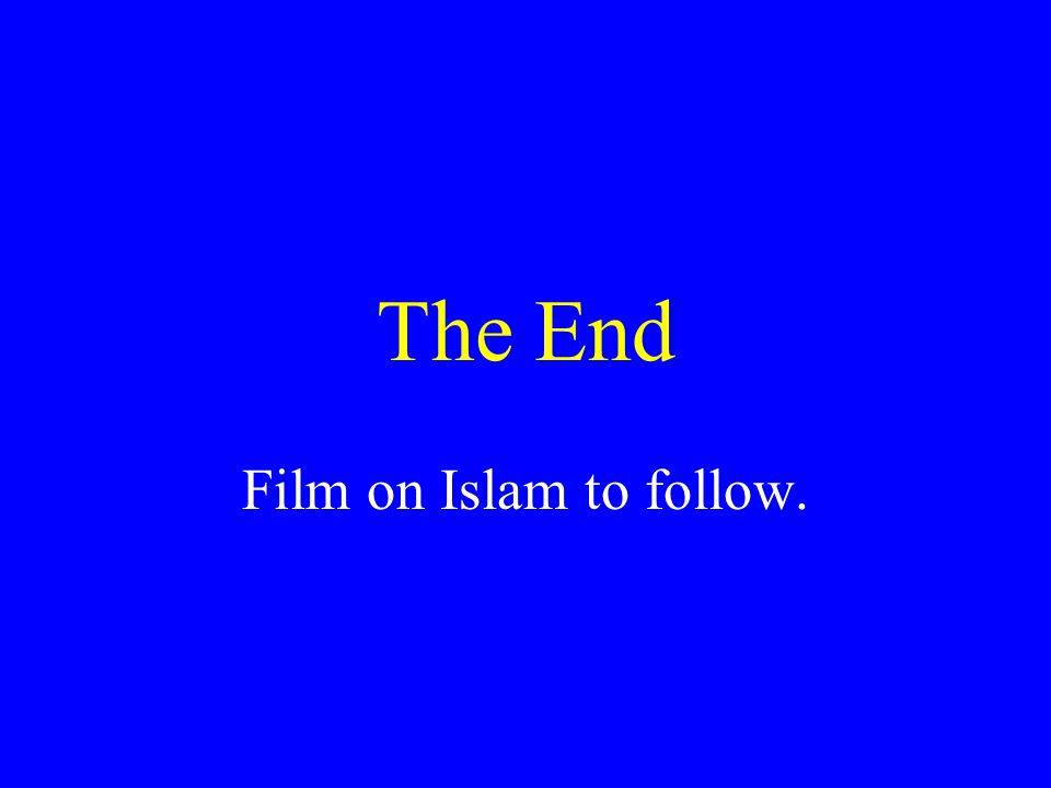 The End Film on Islam to follow.
