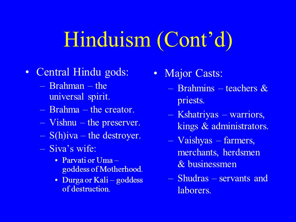Hinduism (Cont'd) Central Hindu gods: Major Casts: