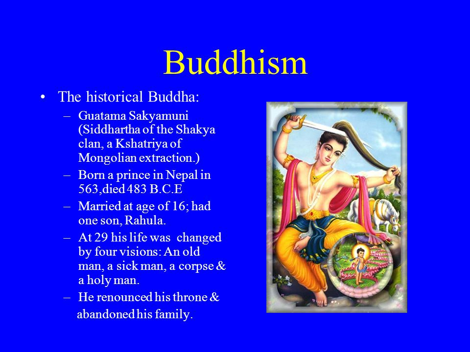 Buddhism The historical Buddha: