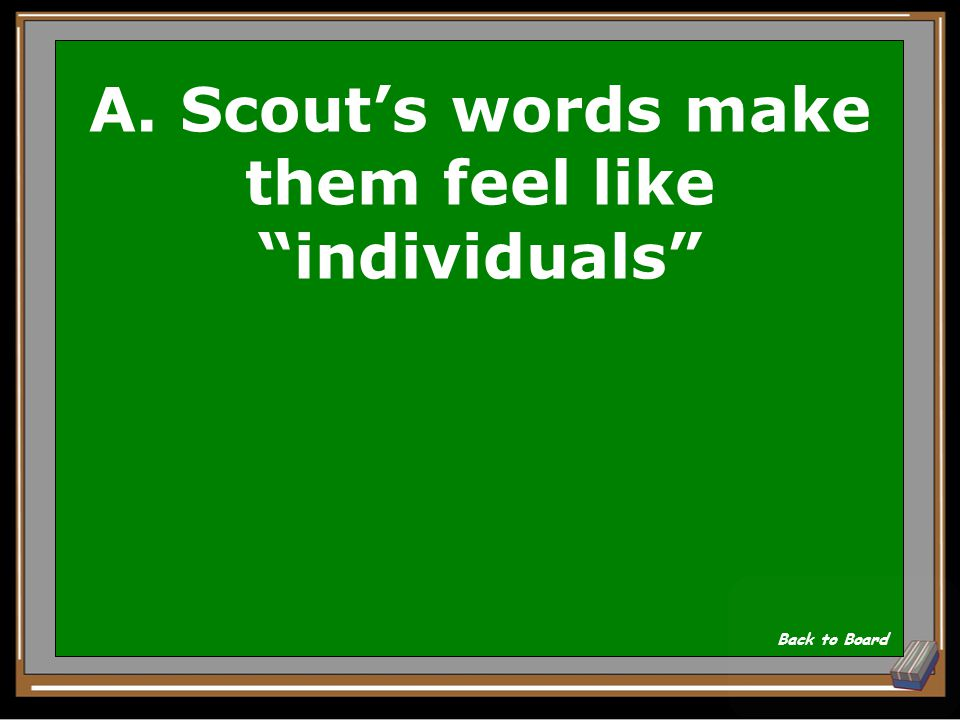 A. Scout's words make them feel like individuals