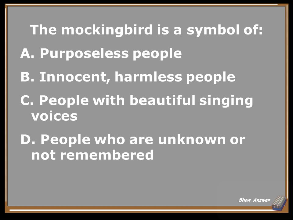 The mockingbird is a symbol of: