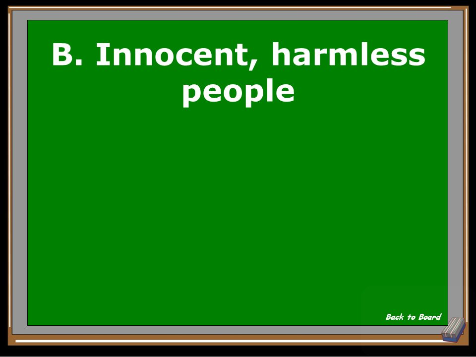 B. Innocent, harmless people