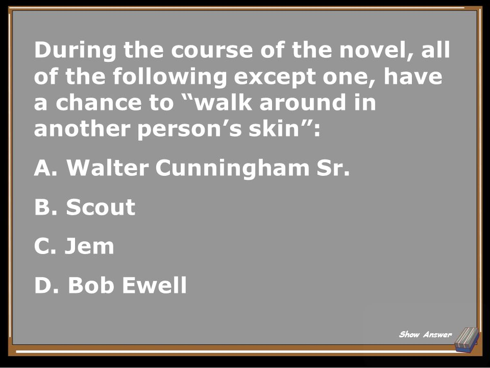 During the course of the novel, all of the following except one, have a chance to walk around in another person's skin :